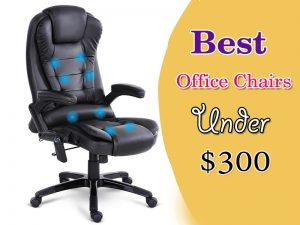Top 15 Best Office Chairs Under $300 [Reviews & Buying Guide]