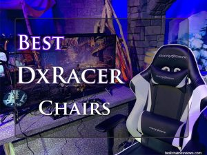 Best DXRacer Chairs [Reviews & Buying Guide]