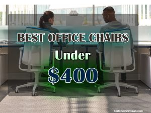 10 Best Office Chairs Under $400
