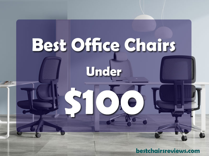 Top 13 Best Office Chairs Under 100 Reviewed In Oct 2020