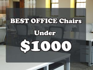 Best Office Chairs Under $1000