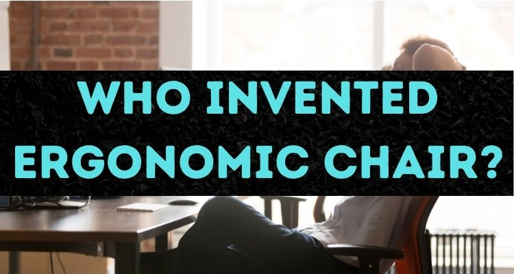 Who invented ergonomic chair?
